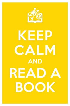 Keep Clam & Read A Book BECAUSE READING IS AWESOME!!!