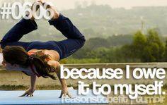 Because I owe it to myself.