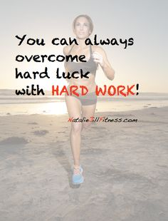 You can always overcome hard luck with HARD WORK! | Natalie Jill Fitness
