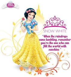 """Snow White - """"When the raindrops come tumbling, remember you're the one who can fill the world with sunshine."""""""
