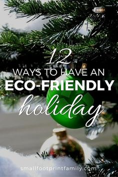 During the holiday season Americans toss out a million extra tons of garbage each week and spend over $50 on inefficient holiday lights. Click to learn 12 eco-friendly holiday tips to have a greener, more affordable celebration. #greenliving #greenparenting #ecofriendly #sustainability #gogreen #naturalliving #climatechange #holidays #christmas