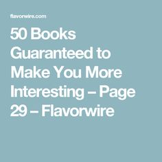 50 Books Guaranteed to Make You More Interesting – Page 29 – Flavorwire