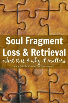 What is a Soul Fragment Retrieval? Soul Fragment Loss - what it is, and how you can get this piece of you back.