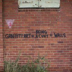 graffiti art= being a cunt + walls