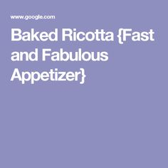 Baked Ricotta {Fast and Fabulous Appetizer}