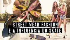 STREET WEAR FASHION E A INFUÊNCIA DO SKATE pela colunista Isadora Greiner do Blog foradaarea.com