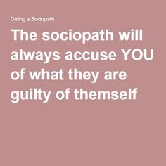 The sociopath will always accuse YOU of what they are guilty of themself