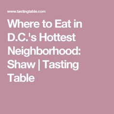 Where to Eat in D.C.'s Hottest Neighborhood: Shaw | Tasting Table