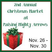 Raising Mighty Arrows: 2nd Annual Christmas Market & BIG Giveaway