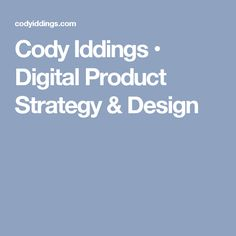 Cody Iddings • Digital Product Strategy & Design