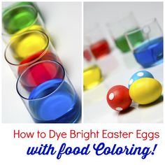 Dye your eggs BRIGHT with food coloring!