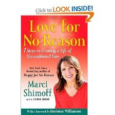 Love for No Reason by Marci Shimoff, a #1 New York Times best-selling author, world-renowned transformational teacher, LoveforNoReason, HappyforNoReason. The woman's face of the biggest self-help book phenomenon in history, as co-author of the Chicken Soup for the Woman's Soul series. Featured teacher in the film/book sensation The Secret. Marci is dedicated to helping people live more empowered and joy-filled lives. http://www.amazon.com/gp/richpub/syltguides/fullview/R1PNH15V8X7T0I