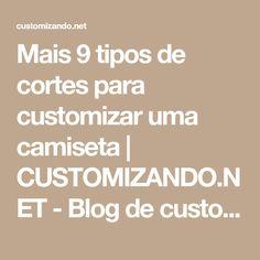 Mais 9 tipos de cortes para customizar uma camiseta   CUSTOMIZANDO.NET - Blog de customização de roupas, moda, decoração e artesanato por Mariely Del Rey