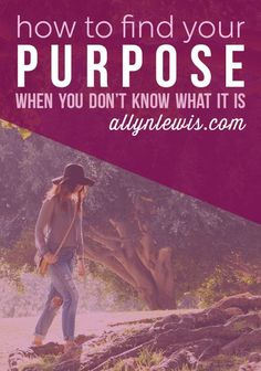 How Do You Find Your Purpose When You Don't Know What It Is?