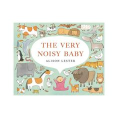 Booktopia has The Very Noisy Baby by Alison Lester. Buy a discounted Hardcover of The Very Noisy Baby online from Australia's leading online bookstore. Best Children Books, Childrens Books, Alison Lester, Children's Book Week, Book Creator, Like A Lion, Language Development, Chapter Books, Baby Online