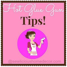 Hot Glue Gun Tips and Tricks. sewlicioushomedecor.com
