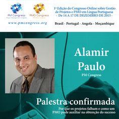 Alamir Paulo é Palestrante na 1ª Edição do Congresso Online sobre Gestão de Projetos e PMO em Língua Portuguesa - De 14 A 17 DE DEZEMBRO DE 2015 - Inscrição gratuita em www.pmcongress.org
