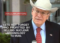 It's true – Haliburton sold Iran technology that aids them in making nuclear weapons. Thanks, Dick. #NoMoreGOPWar