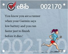 You know you're a runner when your Garmin says low battery and you run faster just to finish before it dies.