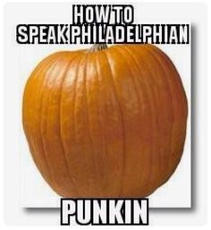How to speak Philadelphian . Historic Philadelphia, Philadelphia Flyers, Philly Style, Keystone State, South Philly, Pumpkin, Bucks County, Pennsylvania, Funny