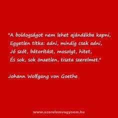 Szerelmes idézet  Johann Wolfgang von Goethetől Motivating Quotes, Writings, Prom, Running, Love, Motivation, Words, Senior Prom, Racing