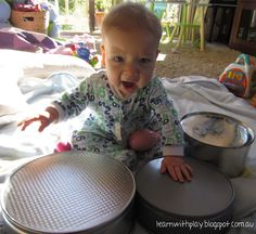 Age : approx. 6 months to 2 years         Materials: Cake tins of varying sizes/shapes, things for banging (wooden spoon, maraca...