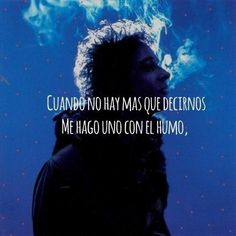 "-- for ""Bocanada"" by Gustavo Cerati Music Pics, Music Love, Good Music, My Music, Song Quotes, Music Quotes, Best Quotes, Frases Marketing, Live Love Life"