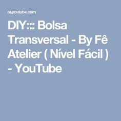 DIY::: Bolsa Transversal - By Fê Atelier ( Nível Fácil ) - YouTube