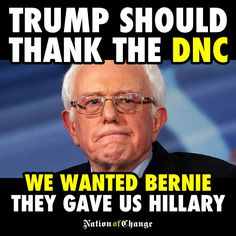 Sanders' supporters say the DNC has played a huge part in Donald Trump's success. Of course. Never Hillary.