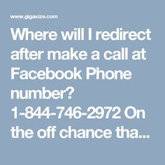 Where will I redirect after make a call at Facebook Phone number? 1-844-746-2972On the off chance that you are on hunt of Facebook Phone number then you should simply to make a call at 1-844-746-2972 to get the accompanying administrations from our side:- Advance better than anyone might have expected. Master's recommendation. 100% best arrangement. For more visit us our website. http://www.monktech.net/facebook-customer-support-phone-number.html