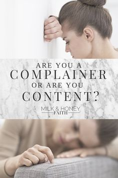 Have you ever asked yourself this question?  Am I a complainer or am I content? I'm willing to take a bet that most of us would jump at the chance to say that we're content but let us reflect for a moment.  When life rubs us the wrong way our natural tendency is to complain.