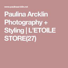 Paulina Arcklin Photography + Styling | L'ETOILE STORE(27)