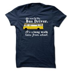 Be Nice To The Bus Driver It's A Long Walk Home From School T Shirt, Hoodie, Tee Shirts ==► Shopping Now!