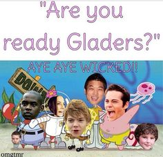 Gally On my way! <<< And Chuck OMG. I love how Newt is Spongebob and not Thomas