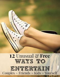 12 Unusual and Free Ways to Entertain Yourself, Friends, Children and Your Significant Other.