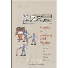 Assessing the Developing Musician: A Guide for General Music Teachers/G5036
