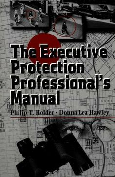 The Executive Protection Professional's Manual by Philip Holder. $42.59. Author: Philip Holder. 153 pages. Publisher: Butterworth-Heinemann; 1 edition (September 16, 1997)