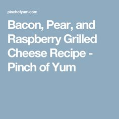Bacon, Pear, and Raspberry Grilled Cheese Recipe - Pinch of Yum