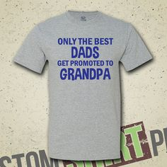 Only The Best Dads Get Promoted To Grandpa by CustomShirtPrints