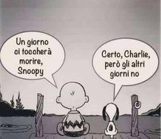I think this is right. 'One day we will die Snoopy.' 'Yes Charlie, but other days we won't. Happy Quotes, Funny Quotes, Charlie Brown And Snoopy, My Mood, Vignettes, Wise Words, Inspirational Quotes, Positivity, Thoughts