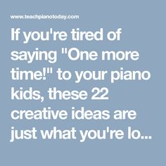 "If you're tired of saying ""One more time!"" to your piano kids, these 22 creative ideas are just what you're looking for!"