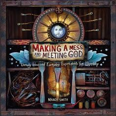 Making a Mess and Meeting God--Creativity is one of God's great characteristics, and this book seems to revel in that. A devotional/craft-book/small group study/invitation to worship.
