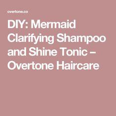 DIY: Mermaid Clarifying Shampoo and Shine Tonic – Overtone Haircare