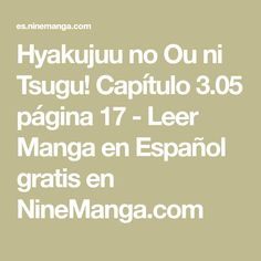 Hyakujuu no Ou ni Tsugu! Capítulo 3.05 página 17 - Leer Manga en Español gratis en NineManga.com
