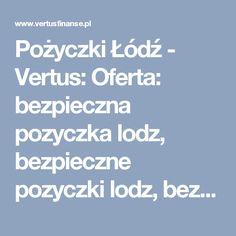 Pożyczki Łódź - Vertus: Oferta: bezpieczna pozyczka lodz, bezpieczne pozyczki lodz, bezpieczny kredyt lodz, dobry kredyt lodz, konsolidacja, konsolidacja lodz, kredyt bankowy lodz, kredyt dla firm, kredyt dla firmy, kredyt dla firmy lodz, kredyt firmowy, kredyt firmowy lodz, kredyt gotówkowy, kredyt gotówkowy lodz, kredyt konsolidacyjny, kredyt konsolidacyjny lodz, kredyt lodz, kredyt od reki lodz, kredyty firmowe, kredyty firmowe lodz, kredyty gotowkowe, kredyty gotowkowe lodz, kredyty…