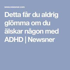Detta får du aldrig glömma om du älskar någon med ADHD   Newsner