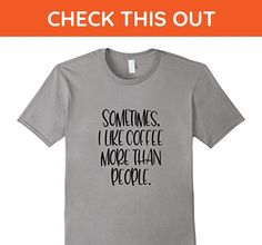 Mens Sometimes I Like Coffee More Than People Basic T-Shirt Small Slate - Food and drink shirts (*Amazon Partner-Link)