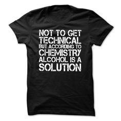 According to Chemistry, Alcohol is a Solution T Shirts T Shirt, Hoodie, Sweatshirt