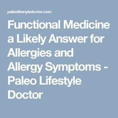 Functional Medicine a Likely Answer for Allergies and Allergy Symptoms - Paleo Lifestyle Doctor