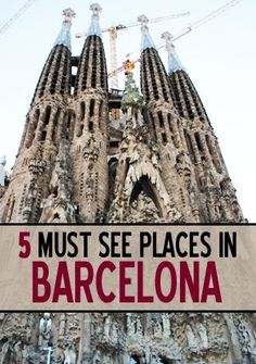 5 Must See Places in Barcelona